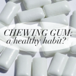 Chewing Gum for Your Oral Health