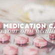 What Medication Can Do to Your Oral Health